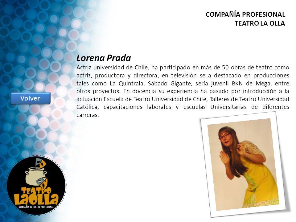 Lorena Prada Actriz universidad de Chile, ha participado en más de 50 obras de teatro como actriz, productora y directora, en televisión se a destacad