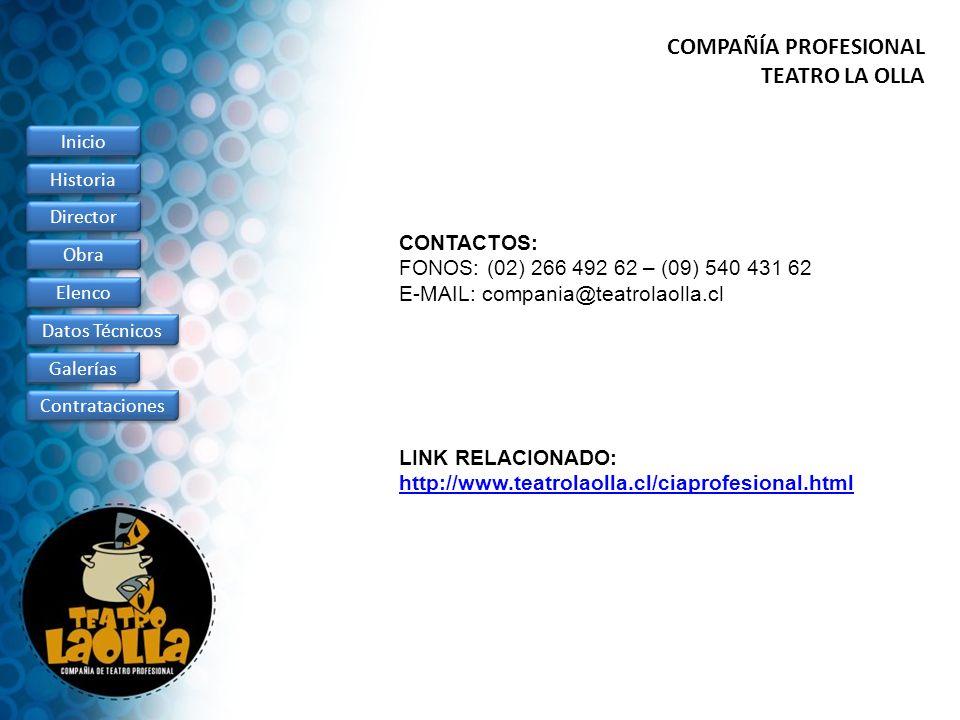 CONTACTOS: FONOS: (02) 266 492 62 – (09) 540 431 62 E-MAIL: compania@teatrolaolla.cl COMPAÑÍA PROFESIONAL TEATRO LA OLLA Inicio Director Obra Elenco D