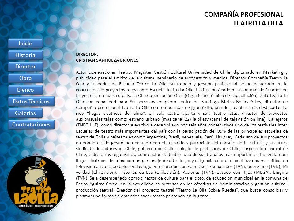 DIRECTOR: CRISTIAN SANHUEZA BRIONES Actor Licenciado en Teatro, Magíster Gestión Cultural Universidad de Chile, diplomado en Marketing y publicidad pa