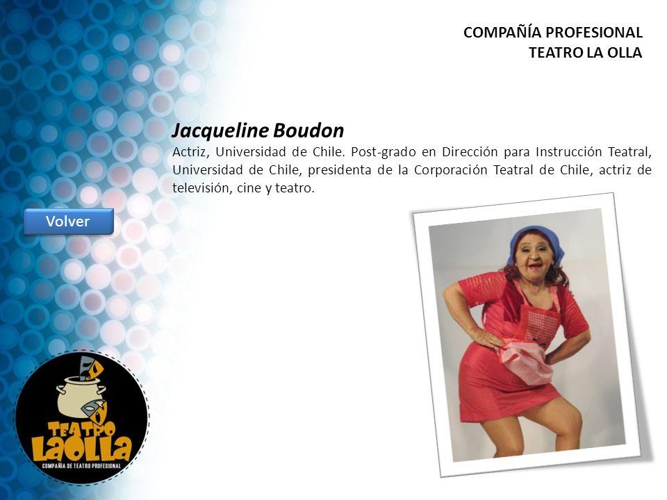 Jacqueline Boudon Actriz, Universidad de Chile. Post-grado en Dirección para Instrucción Teatral, Universidad de Chile, presidenta de la Corporación T
