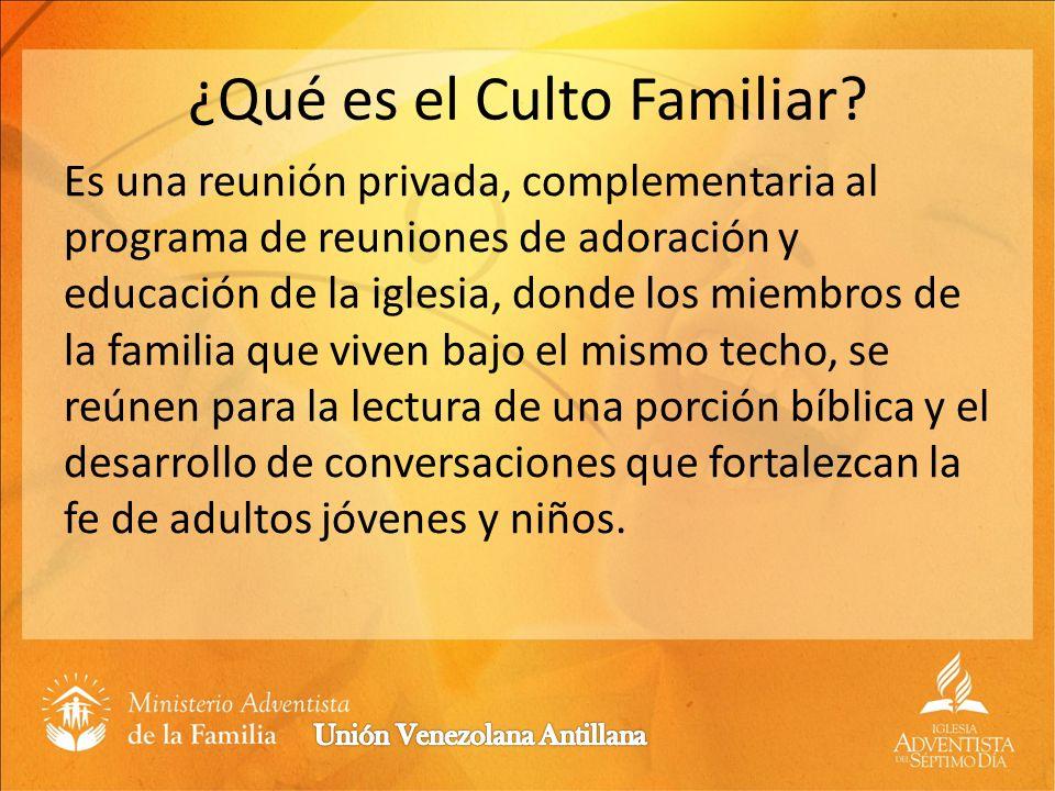 ¿Qué es el Culto Familiar? Es una reunión privada, complementaria al programa de reuniones de adoración y educación de la iglesia, donde los miembros