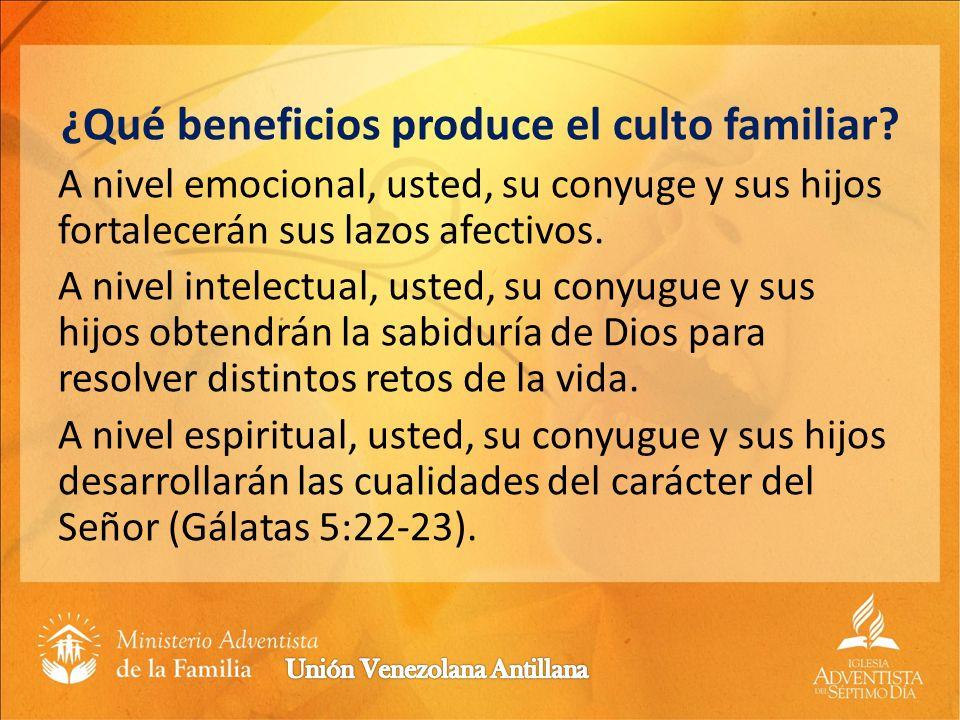 ¿Qué beneficios produce el culto familiar? A nivel emocional, usted, su conyuge y sus hijos fortalecerán sus lazos afectivos. A nivel intelectual, ust