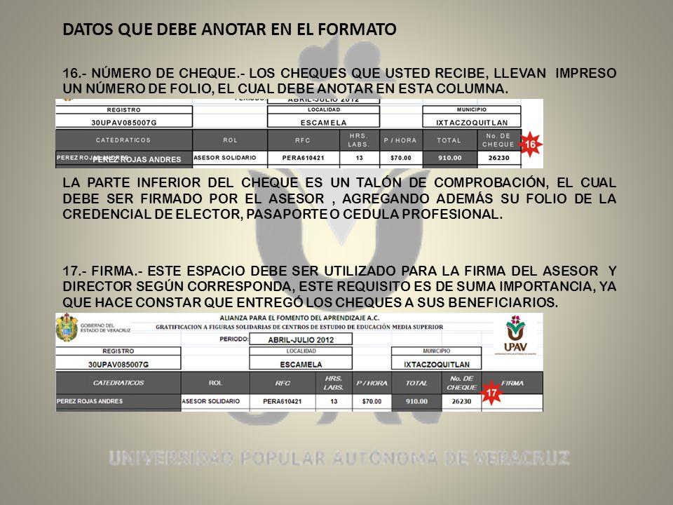 DATOS QUE DEBE ANOTAR EN EL FORMATO 16.- NÚMERO DE CHEQUE.- LOS CHEQUES QUE USTED RECIBE, LLEVAN IMPRESO UN NÚMERO DE FOLIO, EL CUAL DEBE ANOTAR EN ESTA COLUMNA.