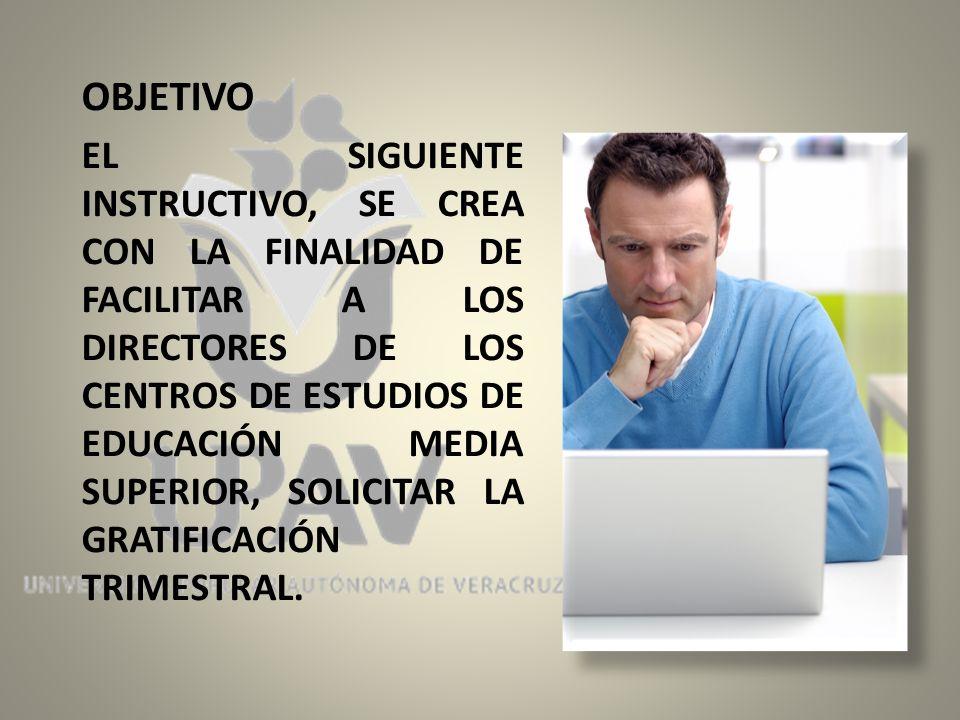 OBJETIVO EL SIGUIENTE INSTRUCTIVO, SE CREA CON LA FINALIDAD DE FACILITAR A LOS DIRECTORES DE LOS CENTROS DE ESTUDIOS DE EDUCACIÓN MEDIA SUPERIOR, SOLICITAR LA GRATIFICACIÓN TRIMESTRAL.