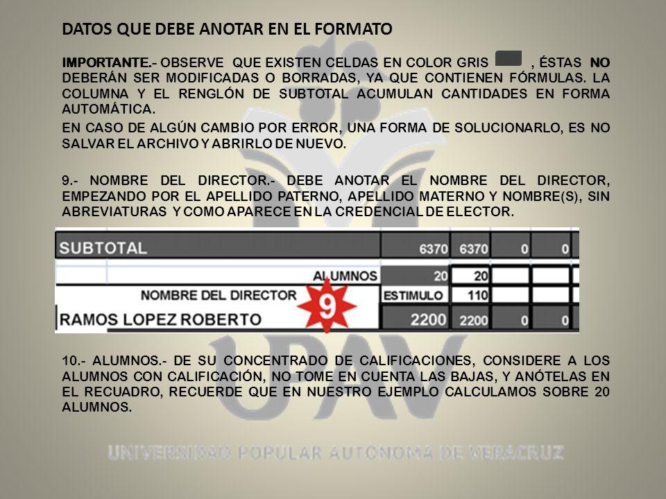 DATOS QUE DEBE ANOTAR EN EL FORMATO 11.- ESTIMULO.- EN LOS RECUADROS DEBE ANOTAR LOS IMPORTES QUE CORRESPONDAN AL DIRECTOR, NUESTRO EJEMPLO RECORDARÁ ES DE 20 ALUMNOS CALIFICADOS, NUEVAMENTE CONSULTE EL TABULADOR Y TENEMOS QUE: EL ESTIMULO QUE CORRESPONDE A 20 ALUMNOS, ES DE $ 110.00 POR ALUMNO, EFECTUANDO UNA MULTIPLICACIÓN TENEMOS: $ 110.00 X 20 ALUMNOS = $ 2,200.00