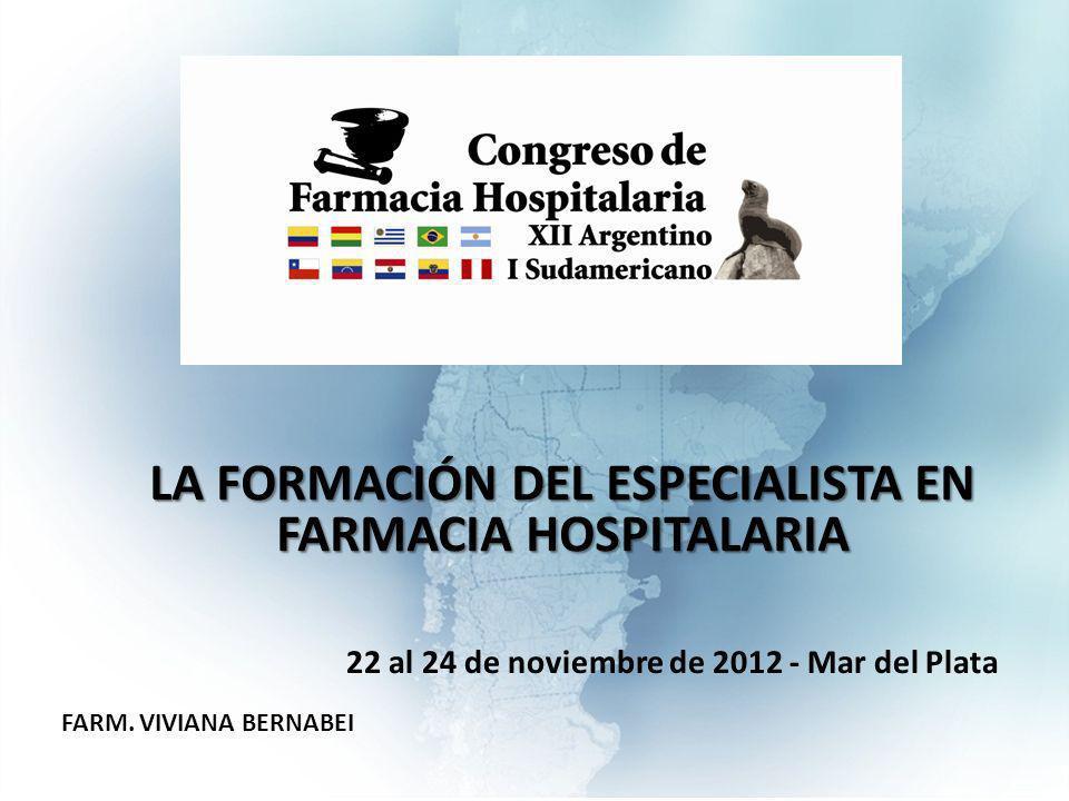 LA FORMACIÓN DEL ESPECIALISTA EN FARMACIA HOSPITALARIA 22 al 24 de noviembre de 2012 - Mar del Plata FARM.