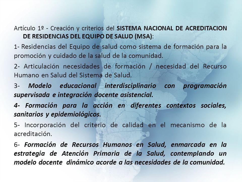Artículo 1º - Creación y criterios del SISTEMA NACIONAL DE ACREDITACION DE RESIDENCIAS DEL EQUIPO DE SALUD (MSA): 1- Residencias del Equipo de salud como sistema de formación para la promoción y cuidado de la salud de la comunidad.