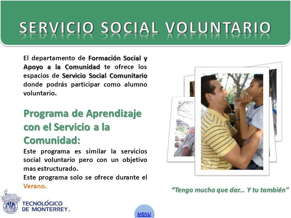 Formación Social y Apoyoa la Comunidad Servicio Social Comunitario El departamento de Formación Social y Apoyo a la Comunidad te ofrece los espacios de Servicio Social Comunitario donde podrás participar como alumno voluntario.