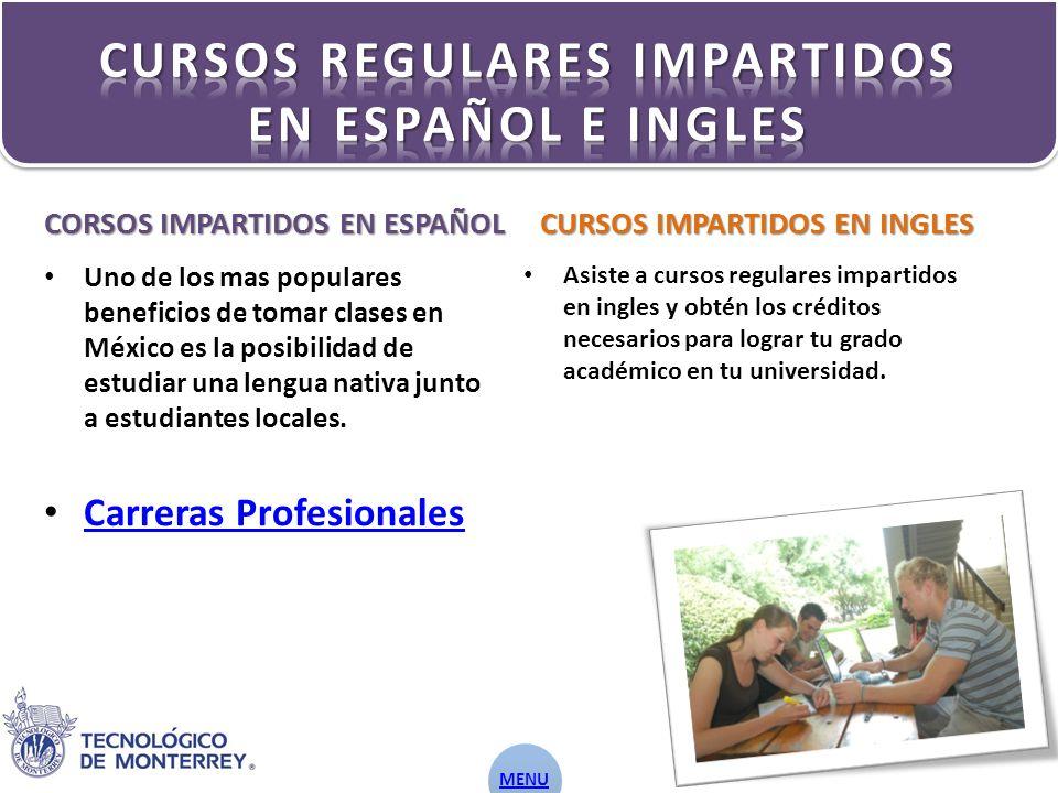 CURSOS IMPARTIDOS EN INGLES CORSOS IMPARTIDOS EN ESPAÑOL Uno de los mas populares beneficios de tomar clases en México es la posibilidad de estudiar una lengua nativa junto a estudiantes locales.