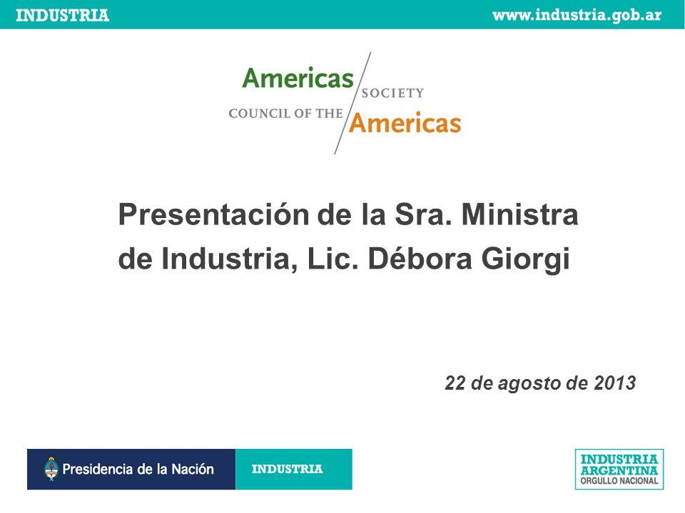 1 Presentación de la Sra. Ministra de Industria, Lic. Débora Giorgi 22 de agosto de 2013