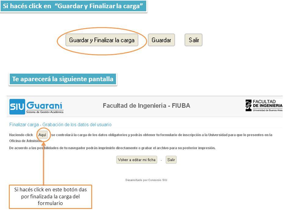 Si hacés click en Guardar y Finalizar la carga Te aparecerá la siguiente pantalla Si hacés click en este botón das por finalizada la carga del formulario