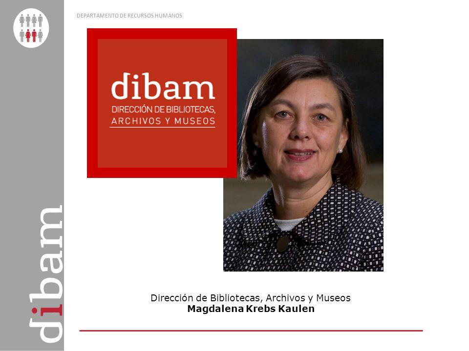 DEPARTAMENTO DE RECURSOS HUMANOS Dirección de Bibliotecas, Archivos y Museos Magdalena Krebs Kaulen
