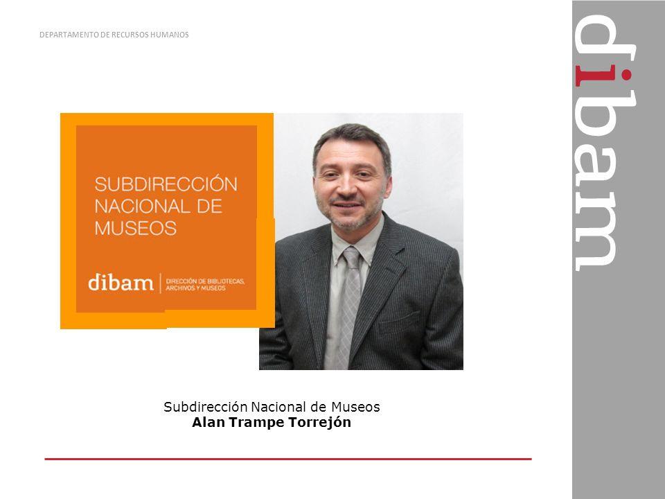 DEPARTAMENTO DE RECURSOS HUMANOS Subdirección Nacional de Museos Alan Trampe Torrejón