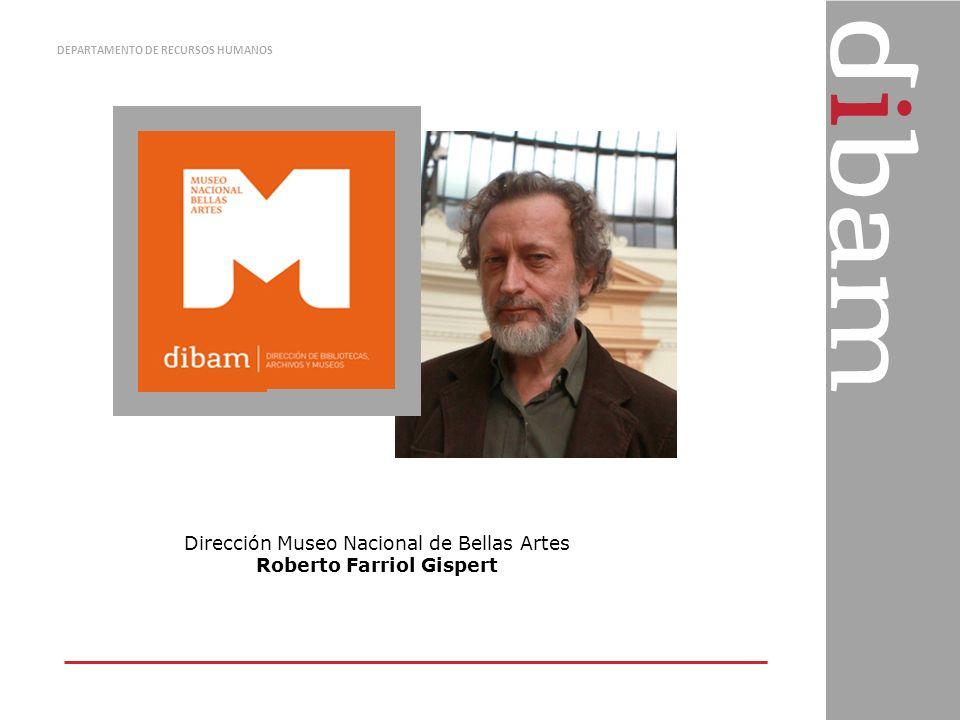 DEPARTAMENTO DE RECURSOS HUMANOS Dirección Museo Nacional de Bellas Artes Roberto Farriol Gispert