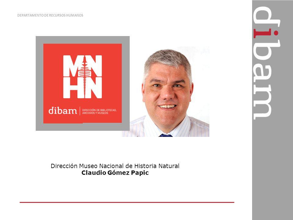 DEPARTAMENTO DE RECURSOS HUMANOS Dirección Museo Nacional de Historia Natural Claudio Gómez Papic