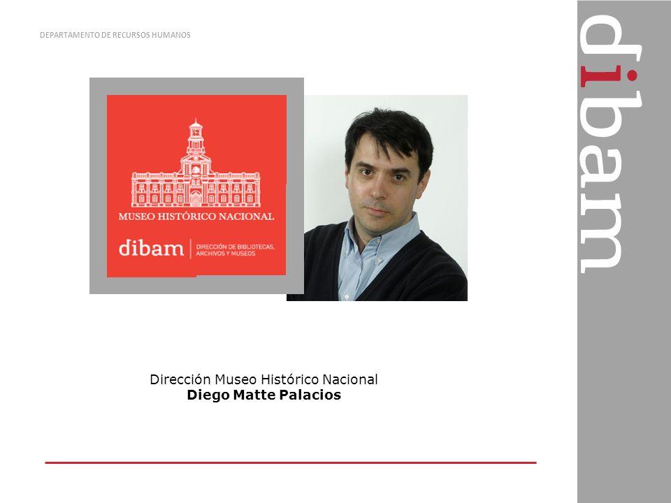 DEPARTAMENTO DE RECURSOS HUMANOS Dirección Museo Histórico Nacional Diego Matte Palacios