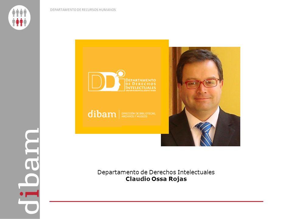 DEPARTAMENTO DE RECURSOS HUMANOS Departamento de Derechos Intelectuales Claudio Ossa Rojas