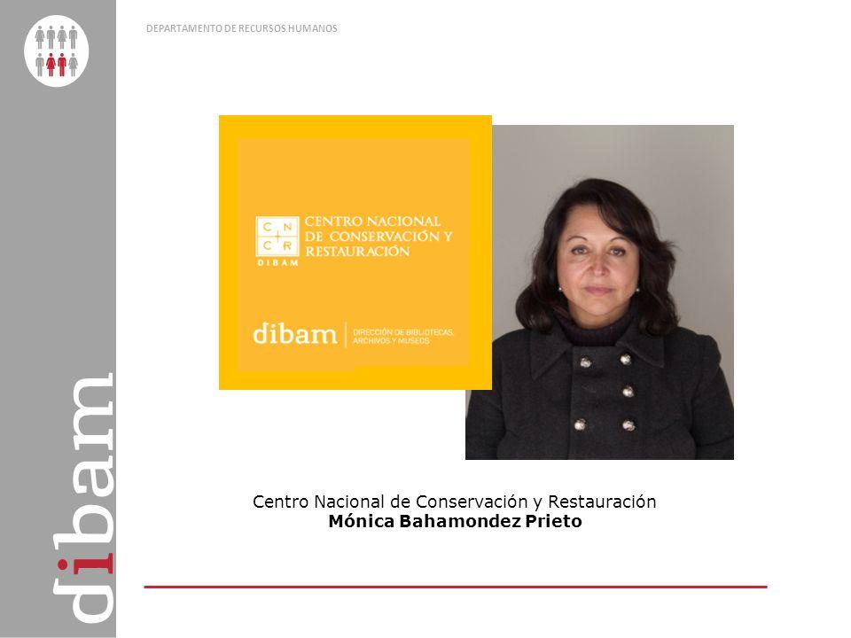 DEPARTAMENTO DE RECURSOS HUMANOS Centro Nacional de Conservación y Restauración Mónica Bahamondez Prieto