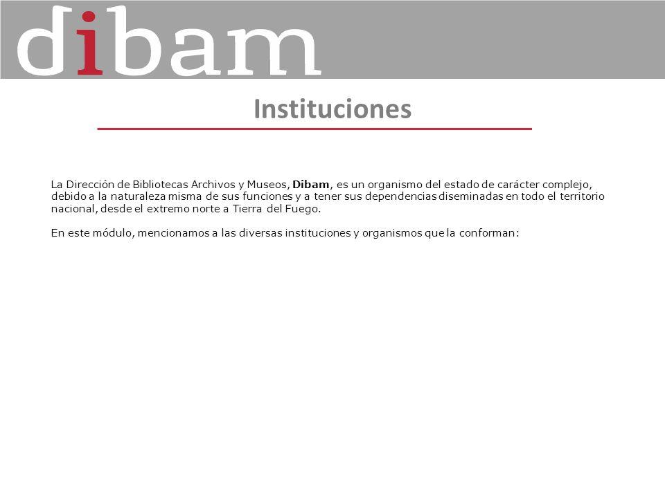 Instituciones La Dirección de Bibliotecas Archivos y Museos, Dibam, es un organismo del estado de carácter complejo, debido a la naturaleza misma de s