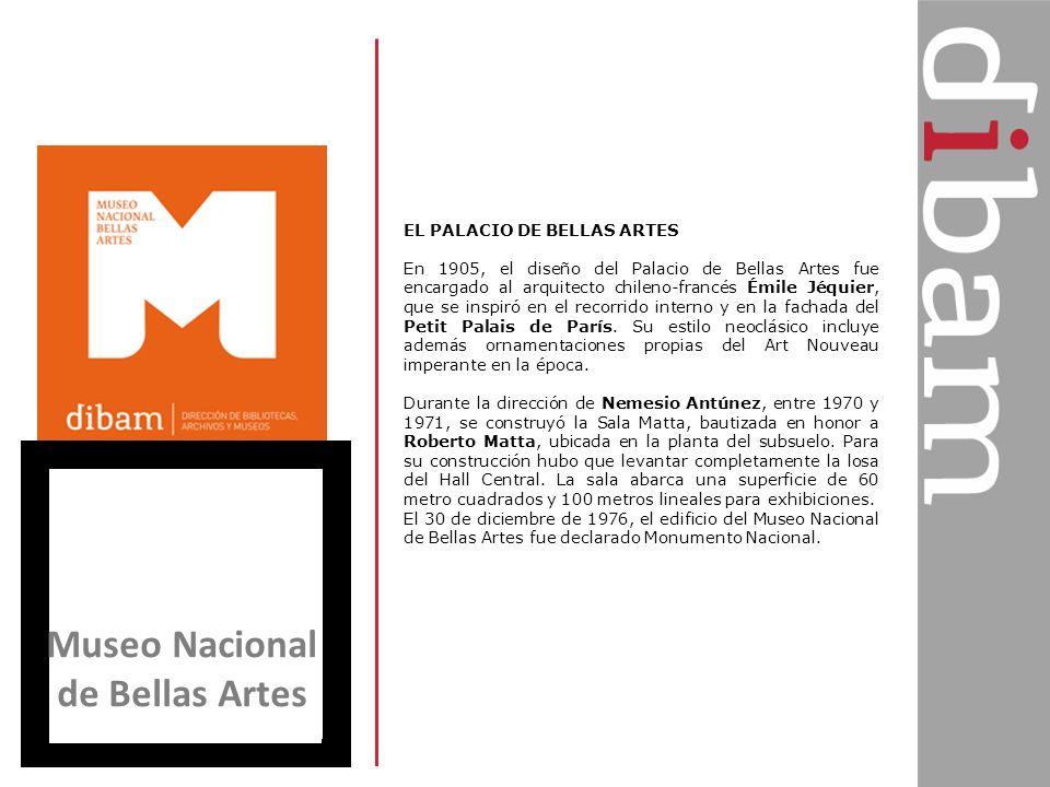 Museo Nacional de Bellas Artes EL PALACIO DE BELLAS ARTES En 1905, el diseño del Palacio de Bellas Artes fue encargado al arquitecto chileno-francés É