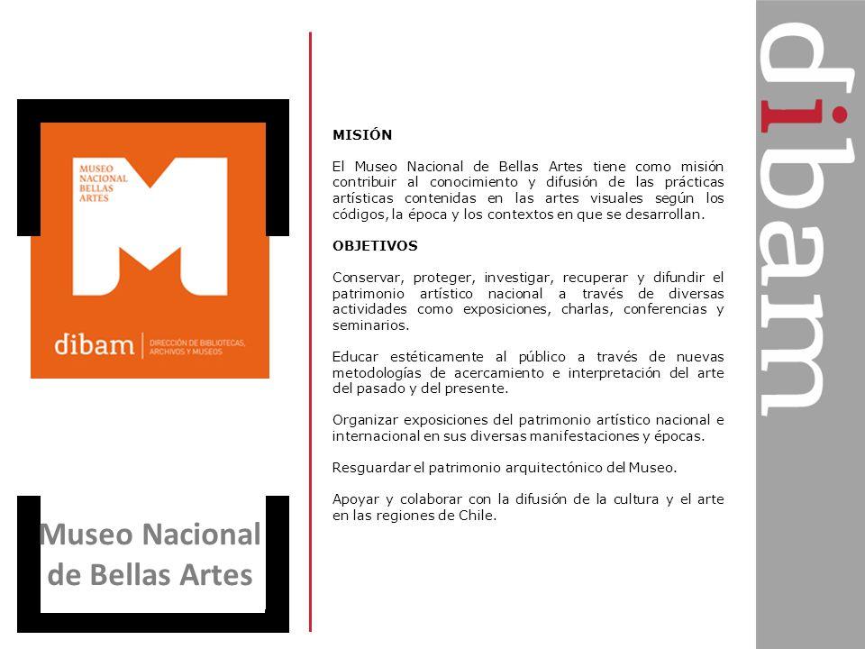 Museo Nacional de Bellas Artes MISIÓN El Museo Nacional de Bellas Artes tiene como misión contribuir al conocimiento y difusión de las prácticas artís