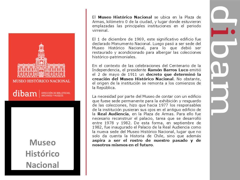 Museo Histórico Nacional El Museo Histórico Nacional se ubica en la Plaza de Armas, kilómetro 0 de la ciudad, y lugar donde estuvieron emplazadas las