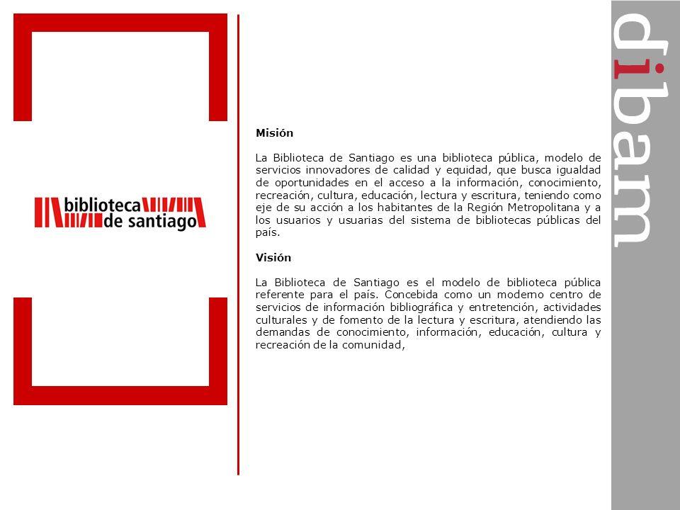 Misión La Biblioteca de Santiago es una biblioteca pública, modelo de servicios innovadores de calidad y equidad, que busca igualdad de oportunidades
