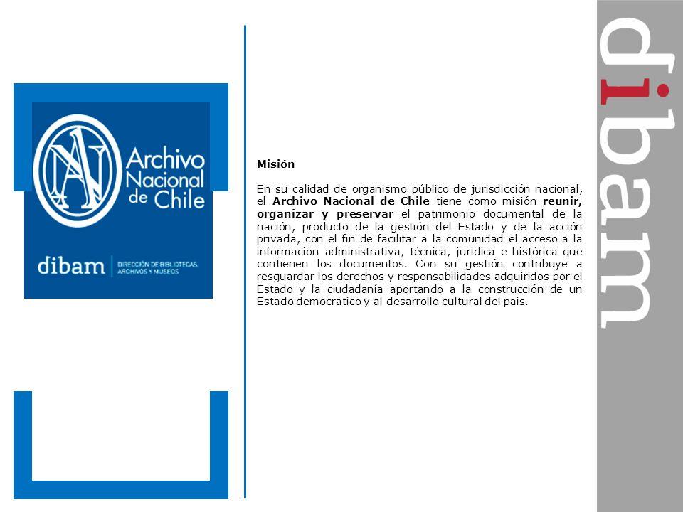 Misión En su calidad de organismo público de jurisdicción nacional, el Archivo Nacional de Chile tiene como misión reunir, organizar y preservar el pa