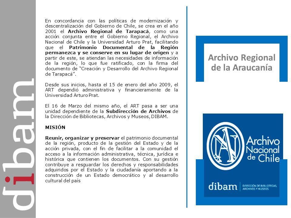 Archivo Regional de Tarapacá Archivo Regional de la Araucanía En concordancia con las políticas de modernización y descentralización del Gobierno de C