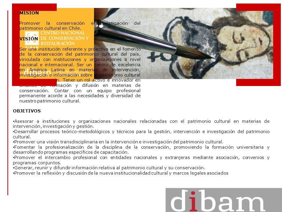 MISIÓN Promover la conservación e investigación del patrimonio cultural en Chile. VISIÓN Ser una institución referente y proactiva en el fomento de la