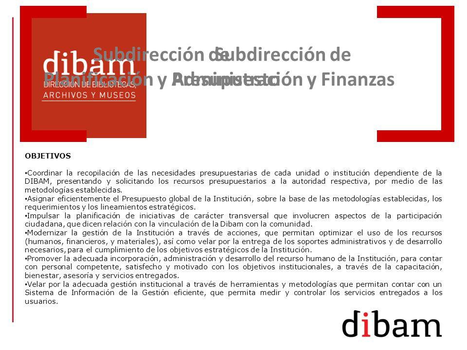 OBJETIVOS Coordinar la recopilación de las necesidades presupuestarias de cada unidad o institución dependiente de la DIBAM, presentando y solicitando