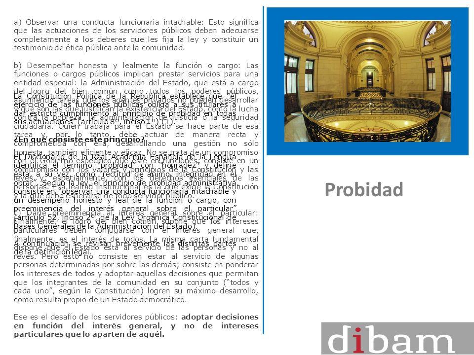 Probidad La Constitución Política de la República establece que el ejercicio de las funciones públicas obliga a sus titulares a dar estricto cumplimie