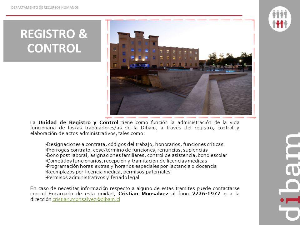 DEPARTAMENTO DE RECURSOS HUMANOS REGISTRO & CONTROL La Unidad de Registro y Control tiene como función la administración de la vida funcionaria de los