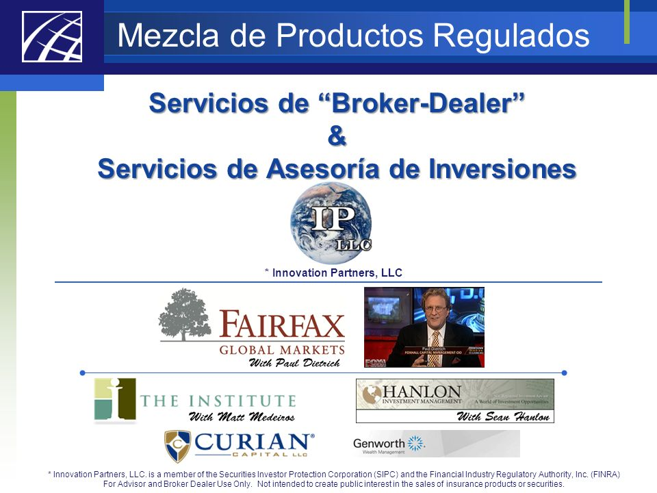 Mezcla de Productos Regulados Servicios de Broker-Dealer & Servicios de Asesoría de Inversiones * Innovation Partners, LLC * Innovation Partners, LLC.