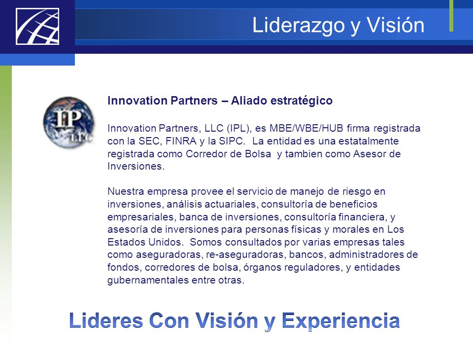 Liderazgo y Visión Innovation Partners – Aliado estratégico Innovation Partners, LLC (IPL), es MBE/WBE/HUB firma registrada con la SEC, FINRA y la SIP