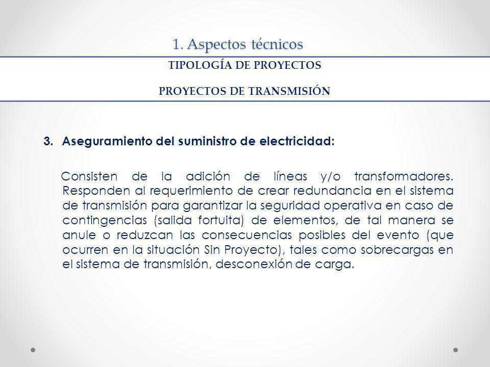 1. Aspectos técnicos 3.Aseguramiento del suministro de electricidad: Consisten de la adición de líneas y/o transformadores. Responden al requerimiento