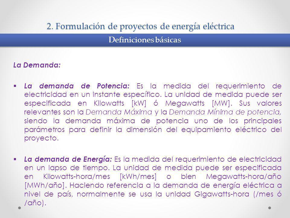 2. Formulación de proyectos de energía eléctrica La Demanda: La demanda de Potencia: Es la medida del requerimiento de electricidad en un instante esp
