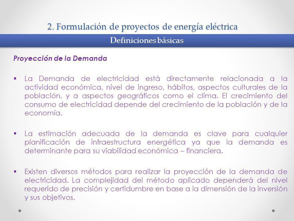 2. Formulación de proyectos de energía eléctrica Proyección de la Demanda La Demanda de electricidad está directamente relacionada a la actividad econ