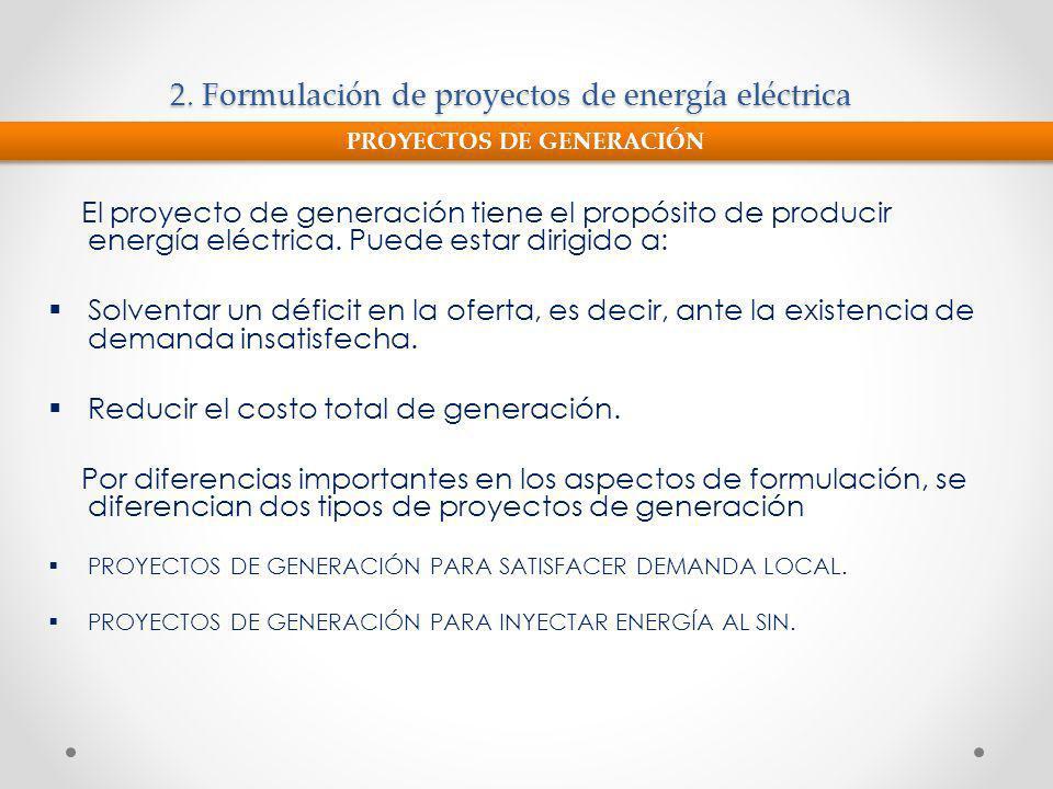 2. Formulación de proyectos de energía eléctrica El proyecto de generación tiene el propósito de producir energía eléctrica. Puede estar dirigido a: S