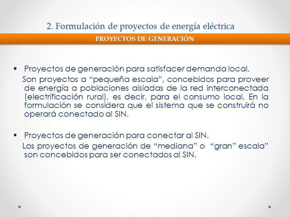 2. Formulación de proyectos de energía eléctrica Proyectos de generación para satisfacer demanda local. Son proyectos a pequeña escala, concebidos par