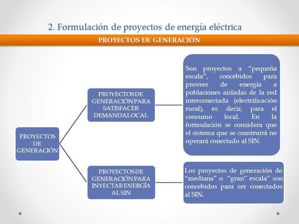 2. Formulación de proyectos de energía eléctrica PROYECTOS DE GENERACIÓN PROYECTOS DE GENERACIÓN PARA SATISFACER DEMANDA LOCAL Son proyectos a pequeña