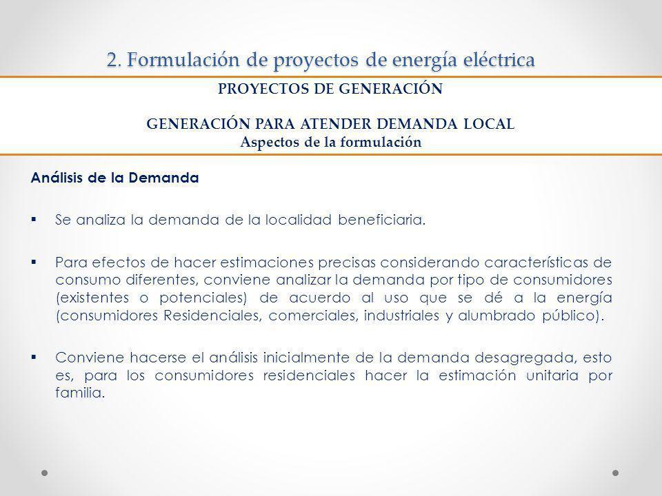 2. Formulación de proyectos de energía eléctrica Análisis de la Demanda Se analiza la demanda de la localidad beneficiaria. Para efectos de hacer esti