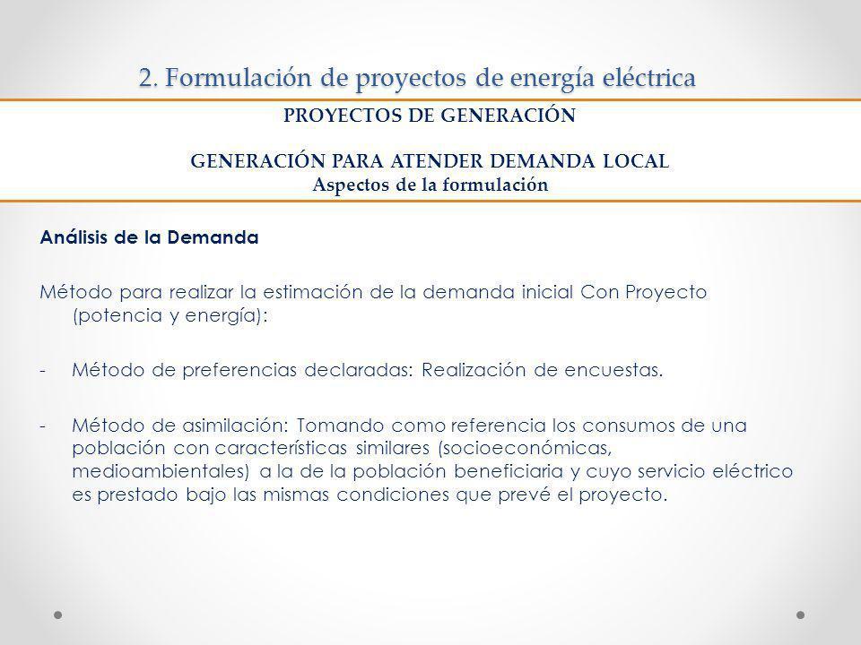 2. Formulación de proyectos de energía eléctrica Análisis de la Demanda Método para realizar la estimación de la demanda inicial Con Proyecto (potenci