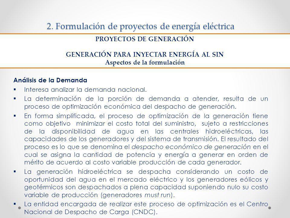 2. Formulación de proyectos de energía eléctrica Análisis de la Demanda Interesa analizar la demanda nacional. La determinación de la porción de deman