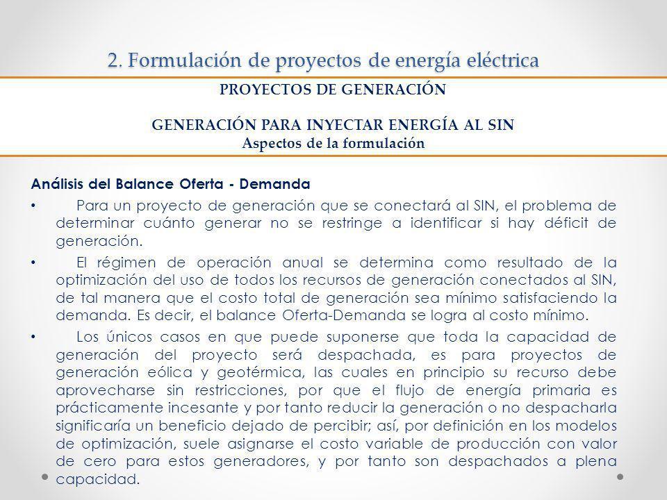 2. Formulación de proyectos de energía eléctrica Análisis del Balance Oferta - Demanda Para un proyecto de generación que se conectará al SIN, el prob