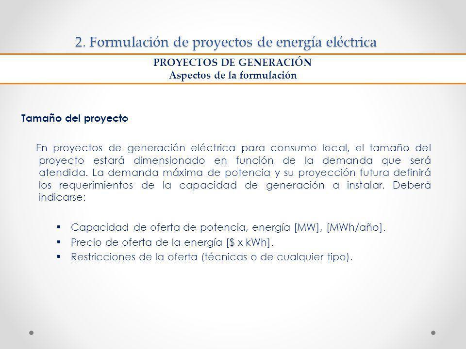 2. Formulación de proyectos de energía eléctrica Tamaño del proyecto En proyectos de generación eléctrica para consumo local, el tamaño del proyecto e