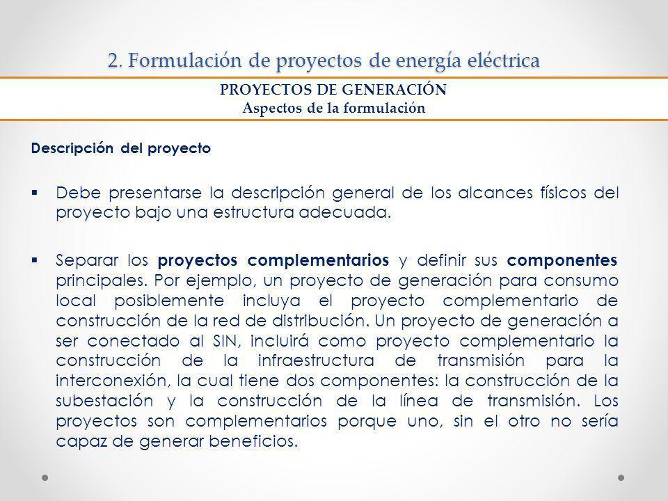 2. Formulación de proyectos de energía eléctrica Descripción del proyecto Debe presentarse la descripción general de los alcances físicos del proyecto
