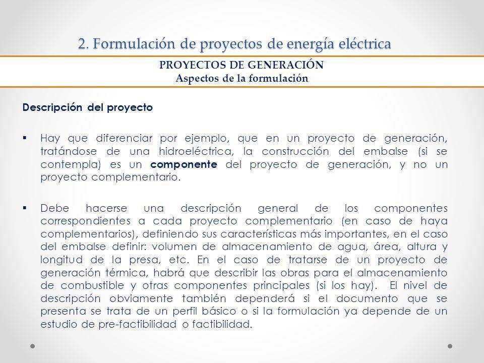 2. Formulación de proyectos de energía eléctrica Descripción del proyecto Hay que diferenciar por ejemplo, que en un proyecto de generación, tratándos