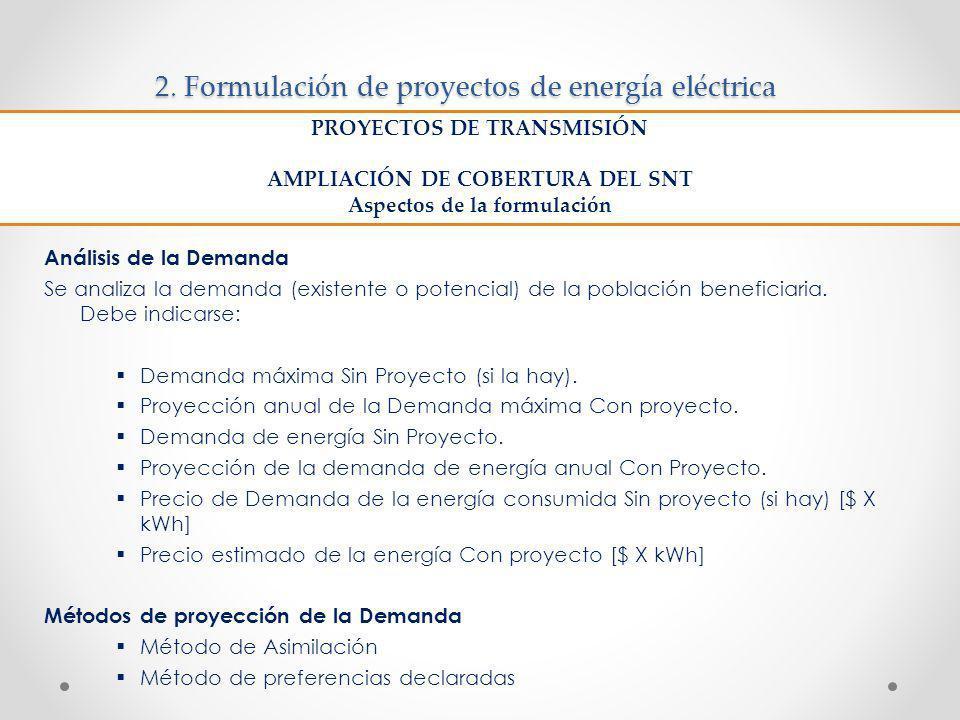 2. Formulación de proyectos de energía eléctrica Análisis de la Demanda Se analiza la demanda (existente o potencial) de la población beneficiaria. De