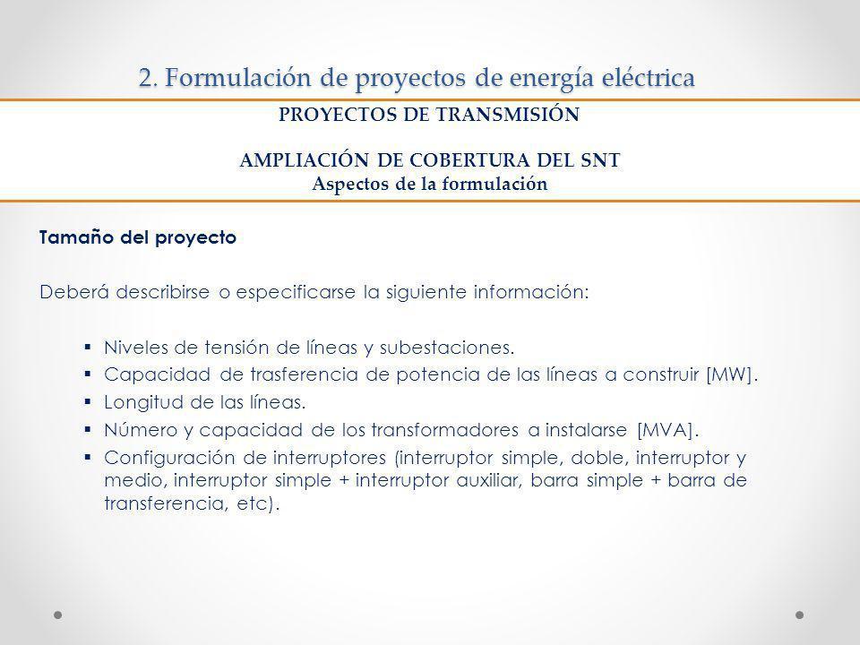 2. Formulación de proyectos de energía eléctrica Tamaño del proyecto Deberá describirse o especificarse la siguiente información: Niveles de tensión d